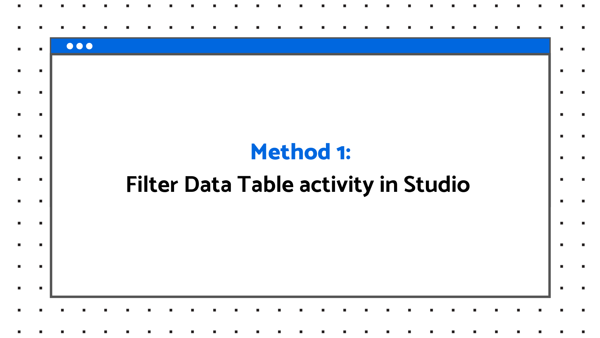 Four Ways to Filter Data Tables in UiPath Studio | UiPath